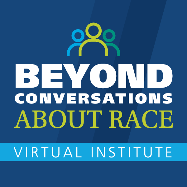 Beyond Conversations About Race Virtual Institute