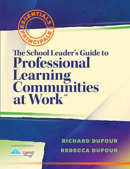 The School Leader's Guide to Professional Learning Communities at Work™
